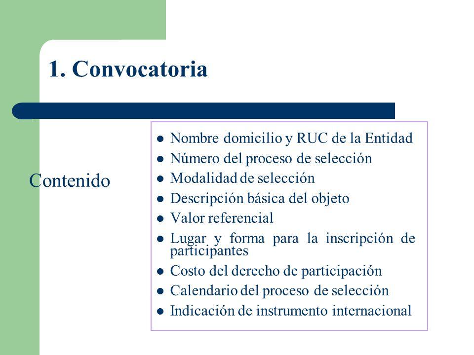 1. Convocatoria Nombre domicilio y RUC de la Entidad Número del proceso de selección Modalidad de selección Descripción básica del objeto Valor refere