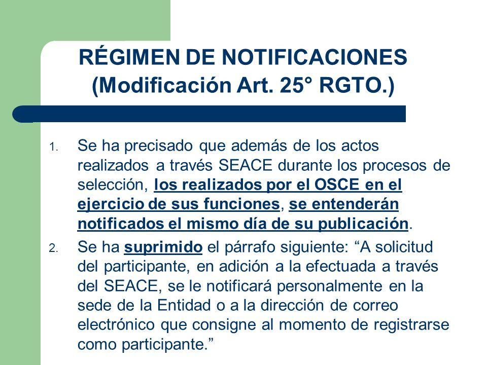 RÉGIMEN DE NOTIFICACIONES (Modificación Art. 25° RGTO.) 1. Se ha precisado que además de los actos realizados a través SEACE durante los procesos de s