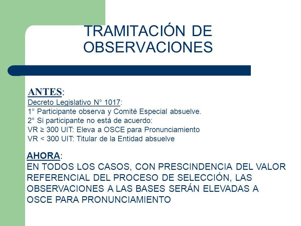 TRAMITACIÓN DE OBSERVACIONES ANTES: Decreto Legislativo N° 1017: 1° Participante observa y Comité Especial absuelve. 2° Si participante no está de acu