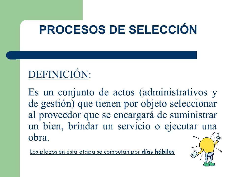 PROCESOS DE SELECCIÓN Los procesos de selección se inician con la convocatoria y culminan cuando se produce alguno de los siguientes eventos: – Se suscribe el contrato o se perfecciona éste.