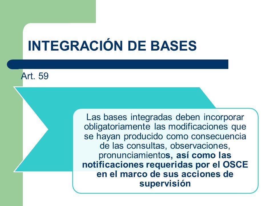 INTEGRACIÓN DE BASES Las bases integradas deben incorporar obligatoriamente las modificaciones que se hayan producido como consecuencia de las consult