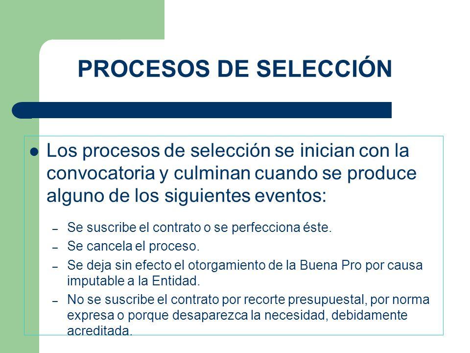 PROCESOS DE SELECCIÓN Los procesos de selección se inician con la convocatoria y culminan cuando se produce alguno de los siguientes eventos: – Se sus