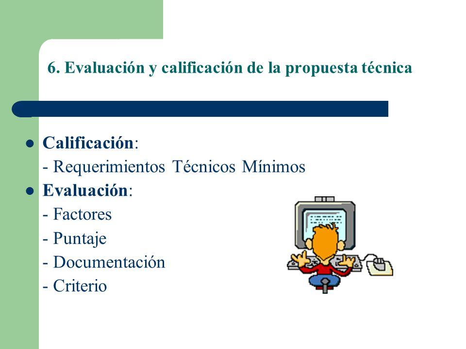 6. Evaluación y calificación de la propuesta técnica Calificación: - Requerimientos Técnicos Mínimos Evaluación: - Factores - Puntaje - Documentación
