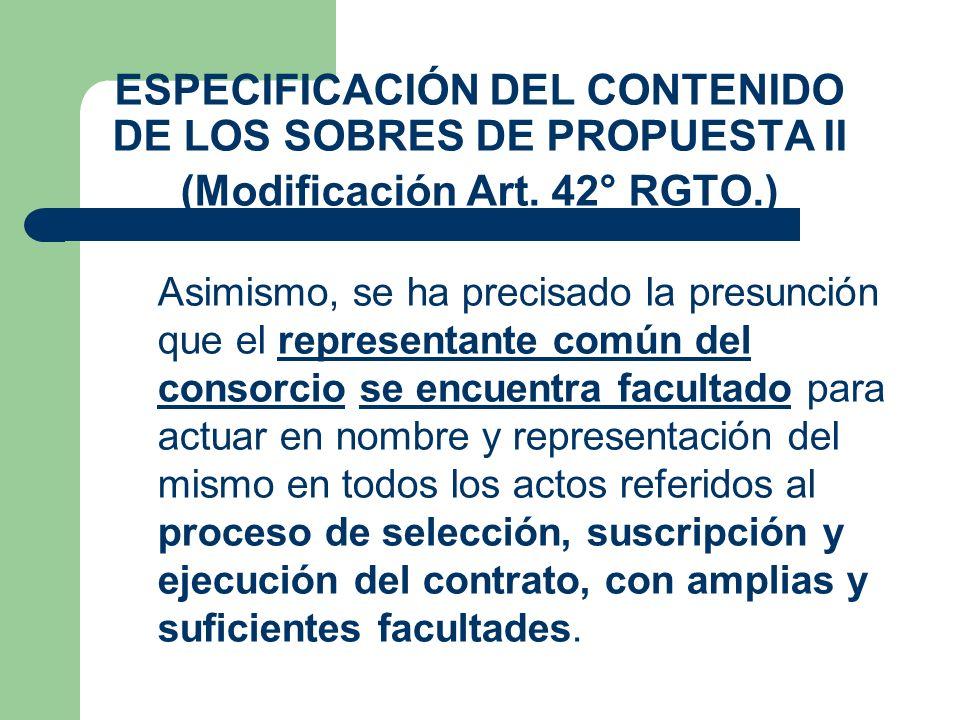 ESPECIFICACIÓN DEL CONTENIDO DE LOS SOBRES DE PROPUESTA II (Modificación Art. 42° RGTO.) Asimismo, se ha precisado la presunción que el representante