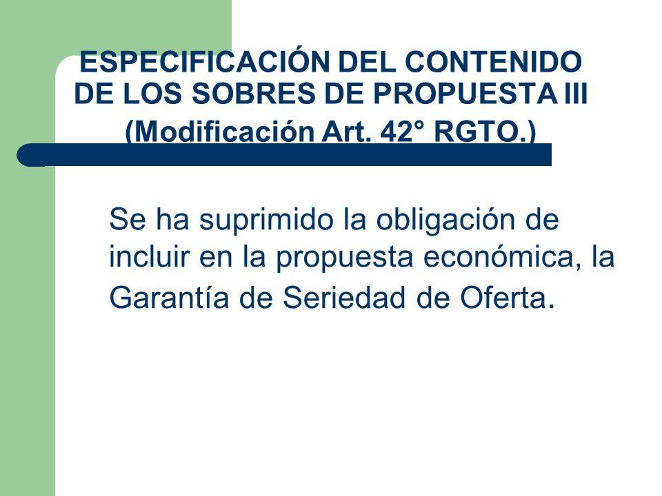 ESPECIFICACIÓN DEL CONTENIDO DE LOS SOBRES DE PROPUESTA III (Modificación Art. 42° RGTO.) Se ha suprimido la obligación de incluir en la propuesta eco