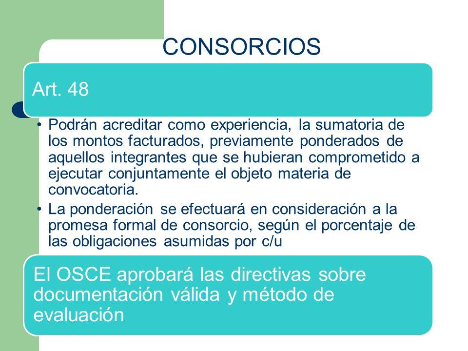 CONSORCIOS Art. 48 Podrán acreditar como experiencia, la sumatoria de los montos facturados, previamente ponderados de aquellos integrantes que se hub