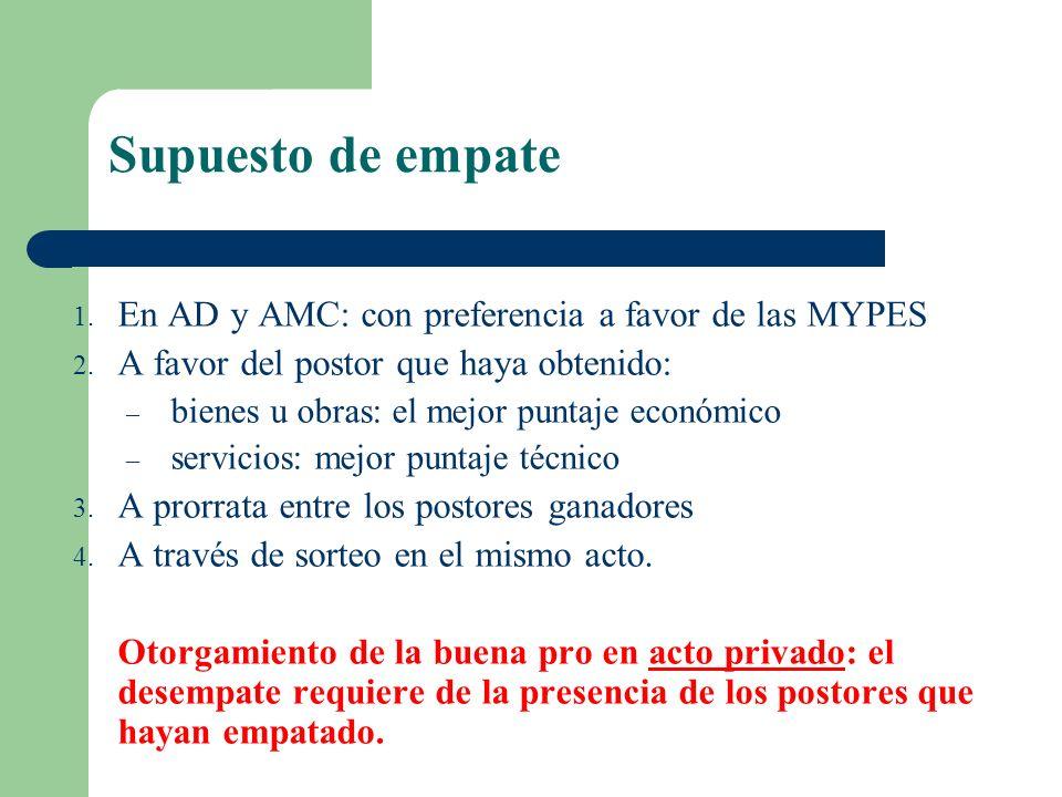 Supuesto de empate 1. En AD y AMC: con preferencia a favor de las MYPES 2. A favor del postor que haya obtenido: – bienes u obras: el mejor puntaje ec