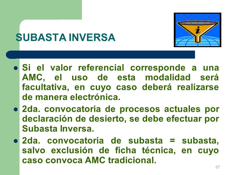 SUBASTA INVERSA Si el valor referencial corresponde a una AMC, el uso de esta modalidad será facultativa, en cuyo caso deberá realizarse de manera ele