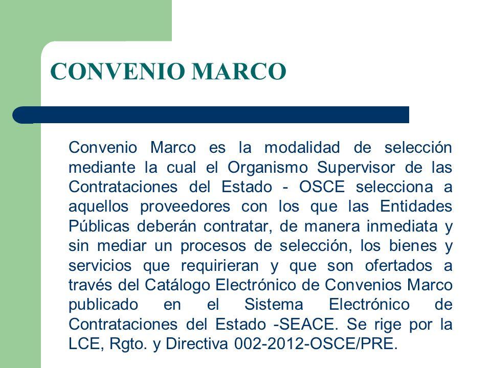 CONVENIO MARCO Convenio Marco es la modalidad de selección mediante la cual el Organismo Supervisor de las Contrataciones del Estado - OSCE selecciona