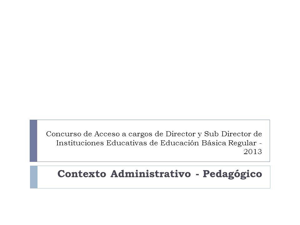 Concurso de Acceso a cargos de Director y Sub Director de Instituciones Educativas de Educación Básica Regular - 2013 Contexto Administrativo - Pedagó