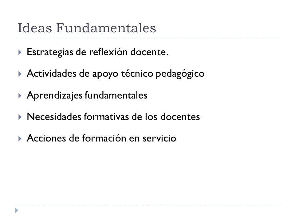 Ideas Fundamentales Estrategias de reflexión docente. Actividades de apoyo técnico pedagógico Aprendizajes fundamentales Necesidades formativas de los