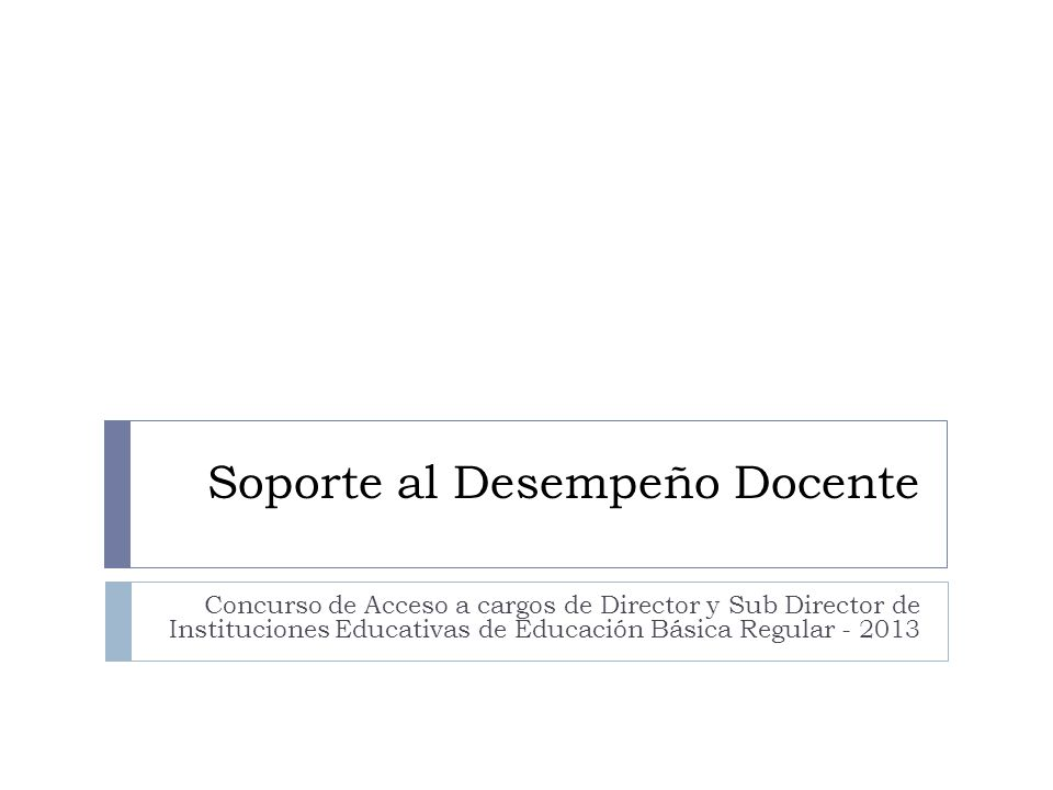 Soporte al Desempeño Docente Concurso de Acceso a cargos de Director y Sub Director de Instituciones Educativas de Educación Básica Regular - 2013