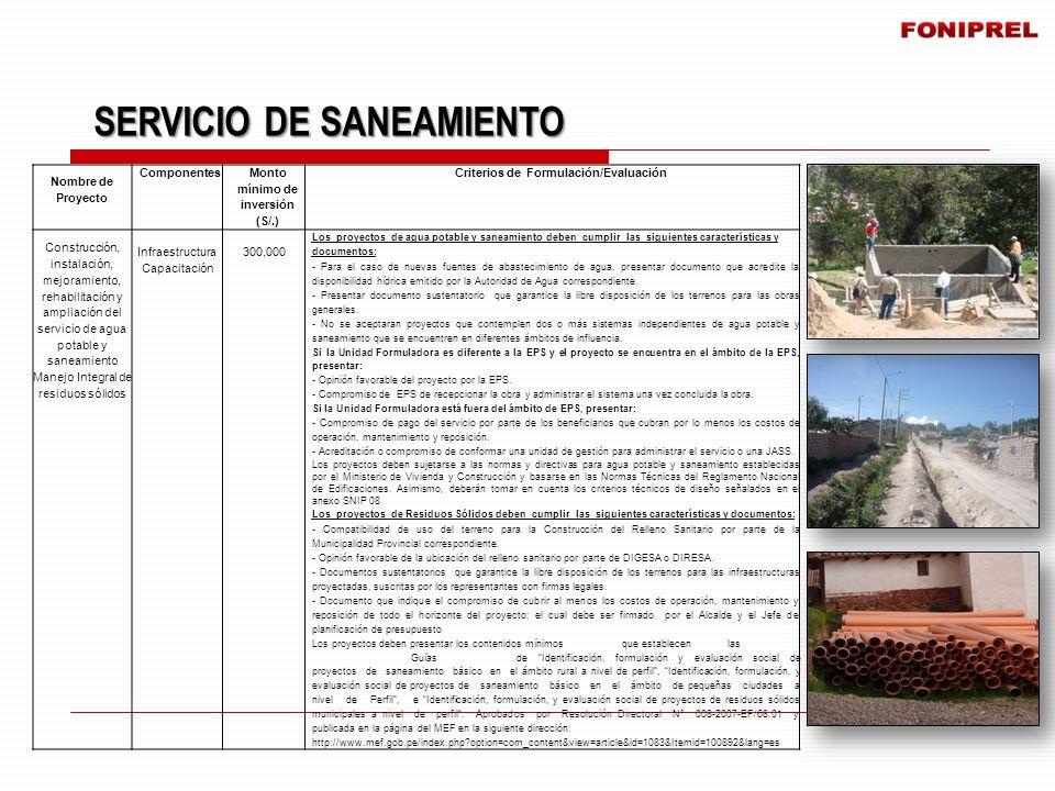 SERVICIO DE SANEAMIENTO SERVICIO DE SANEAMIENTO Nombre de Proyecto Componentes Monto mínimo de inversión (S/.) Criterios de Formulación/Evaluación Con