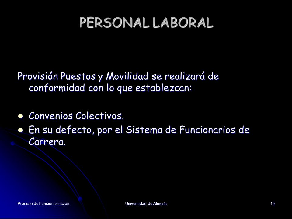 Proceso de FuncionarizaciónUniversidad de Almería15 PERSONAL LABORAL Provisión Puestos y Movilidad se realizará de conformidad con lo que establezcan: