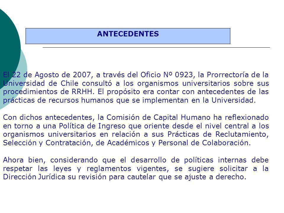 ANTECEDENTES El 22 de Agosto de 2007, a través del Oficio Nº 0923, la Prorrectoría de la Universidad de Chile consultó a los organismos universitarios sobre sus procedimientos de RRHH.