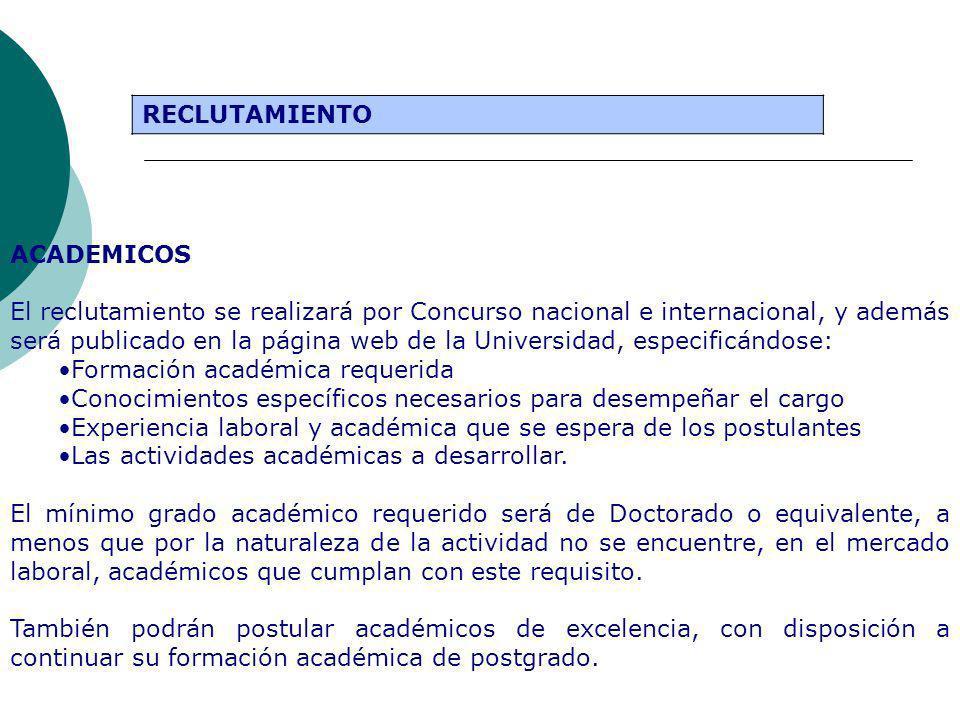RECLUTAMIENTO ACADEMICOS El reclutamiento se realizará por Concurso nacional e internacional, y además será publicado en la página web de la Universid