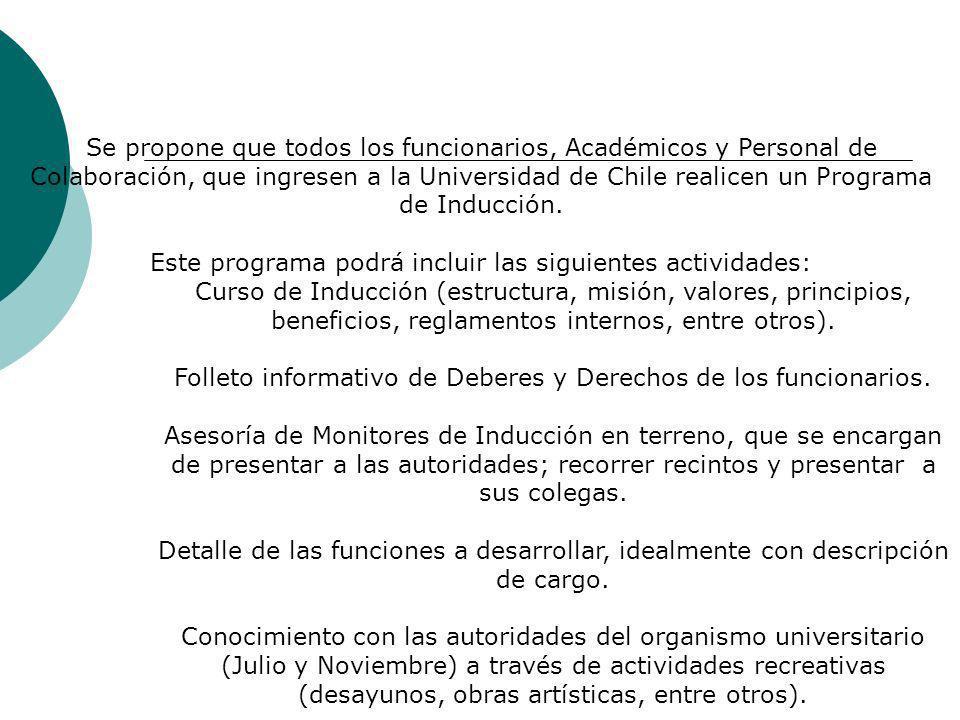 Se propone que todos los funcionarios, Académicos y Personal de Colaboración, que ingresen a la Universidad de Chile realicen un Programa de Inducción.