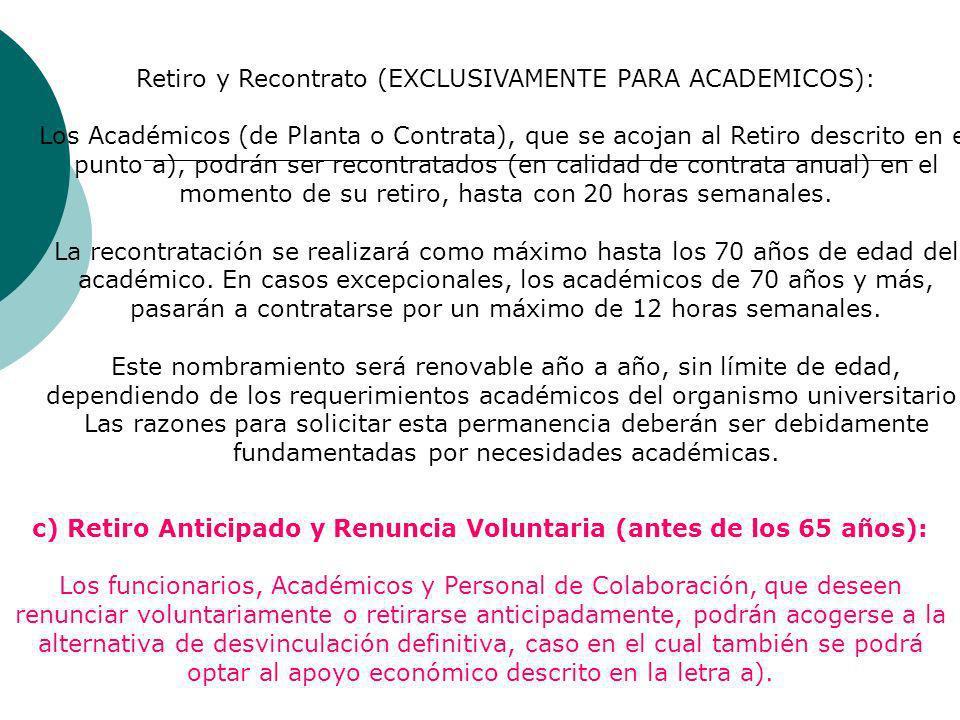 Retiro y Recontrato (EXCLUSIVAMENTE PARA ACADEMICOS): Los Académicos (de Planta o Contrata), que se acojan al Retiro descrito en el punto a), podrán s