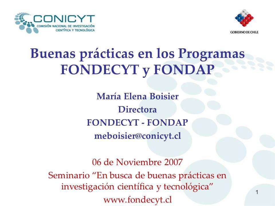 1 Buenas prácticas en los Programas FONDECYT y FONDAP María Elena Boisier Directora FONDECYT - FONDAP meboisier@conicyt.cl 06 de Noviembre 2007 Semina