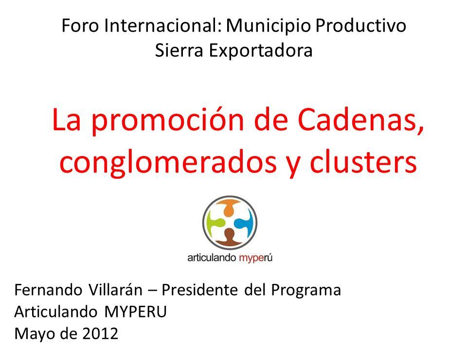 Foro Internacional: Municipio Productivo Sierra Exportadora La promoción de Cadenas, conglomerados y clusters Fernando Villarán – Presidente del Progr