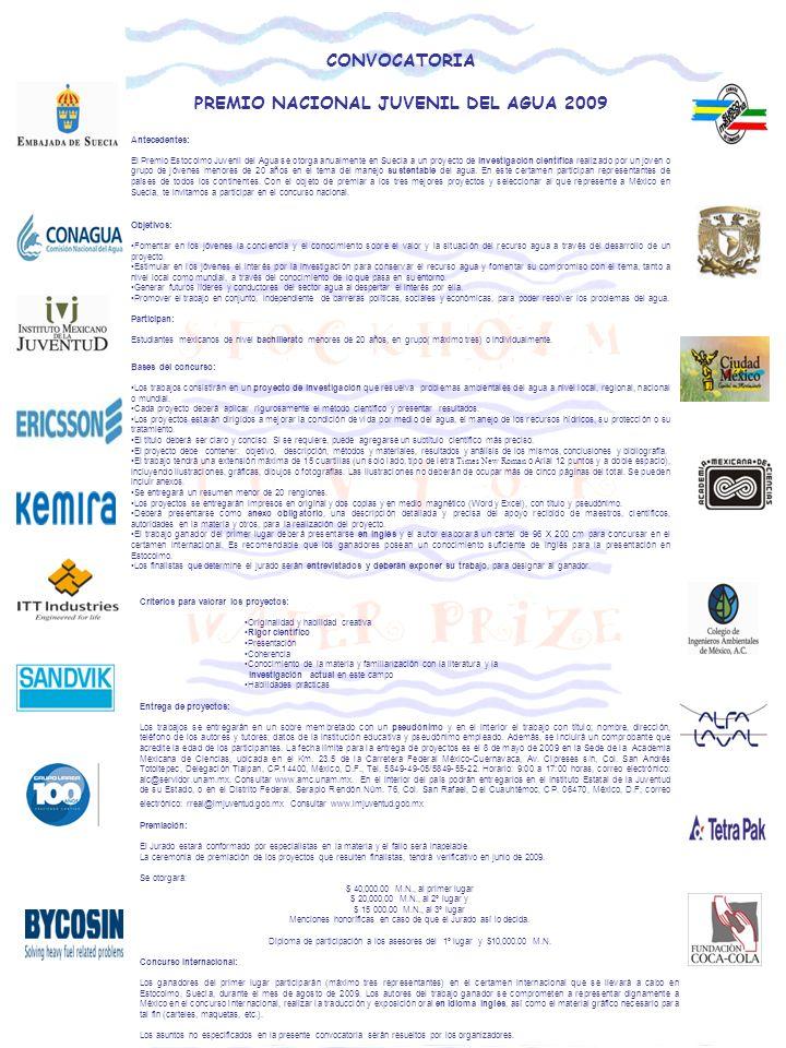 CONVOCATORIA PREMIO NACIONAL JUVENIL DEL AGUA 2009 Antecedentes: El Premio Estocolmo Juvenil del Agua se otorga anualmente en Suecia a un proyecto de investigación científica realizado por un joven o grupo de jóvenes menores de 20 años en el tema del manejo sustentable del agua.