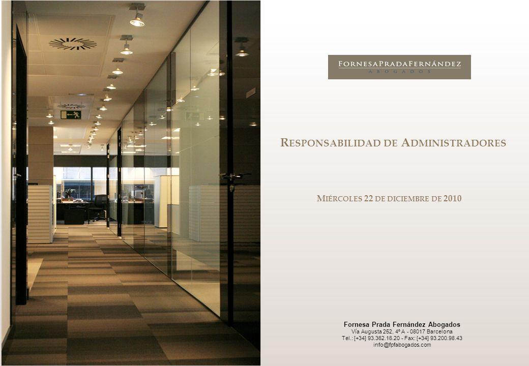 R ESPONSABILIDAD DE A DMINISTRADORES Fornesa Prada Fernández Abogados Vía Augusta 252, 4º A - 08017 Barcelona Tel.: [+34] 93.362.16.20 - Fax: [+34] 93