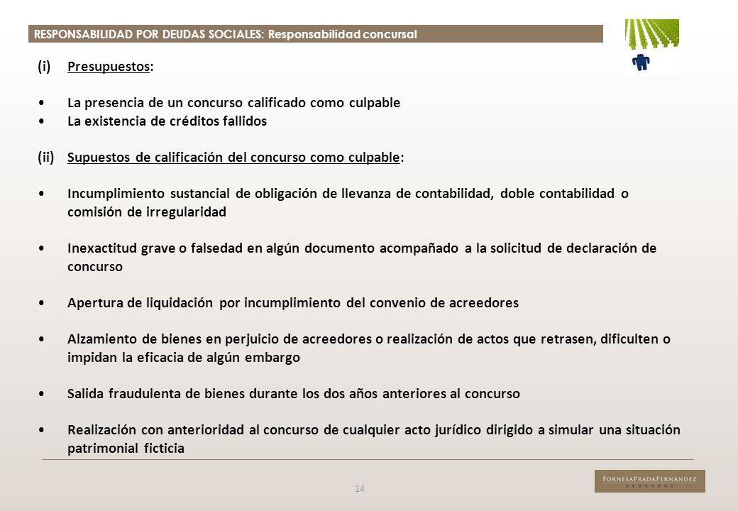 RESPONSABILIDAD POR DEUDAS SOCIALES: Responsabilidad concursal 14 (i)Presupuestos: La presencia de un concurso calificado como culpable La existencia