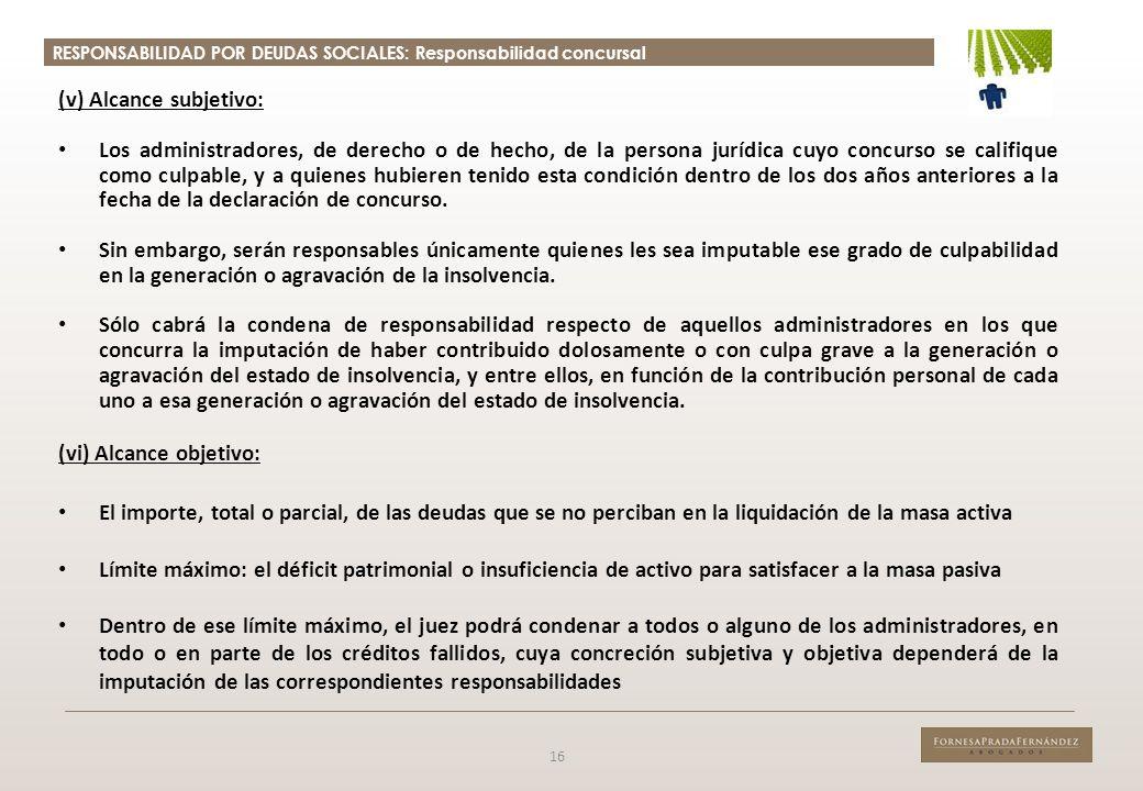 RESPONSABILIDAD POR DEUDAS SOCIALES: Responsabilidad concursal 16 (v) Alcance subjetivo: Los administradores, de derecho o de hecho, de la persona jur