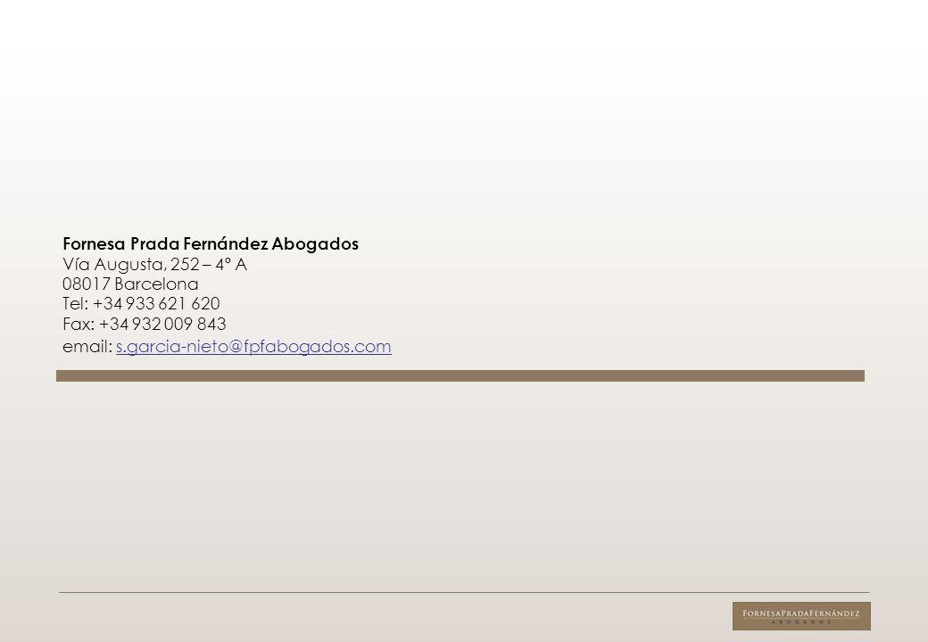 Fornesa Prada Fernández Abogados Vía Augusta, 252 – 4º A 08017 Barcelona Tel: +34 933 621 620 Fax: +34 932 009 843 email: s.garcia-nieto@fpfabogados.c