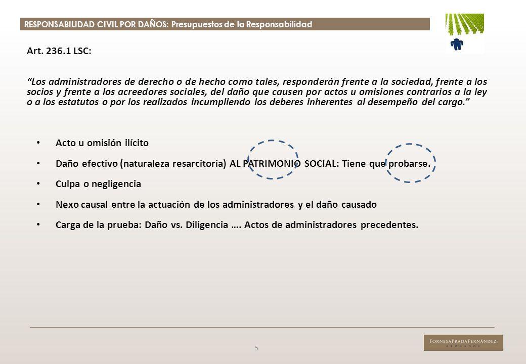 RESPONSABILIDAD CIVIL POR DAÑOS: Presupuestos de la Responsabilidad 5 Art. 236.1 LSC: Los administradores de derecho o de hecho como tales, responderá