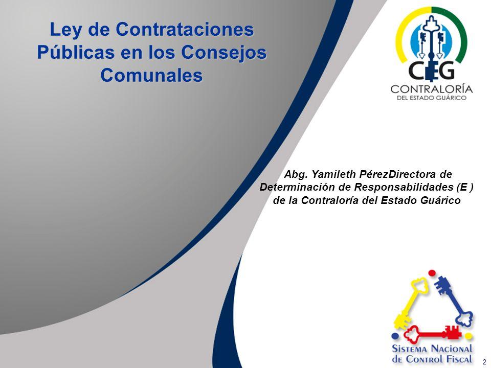 2 Ley de Contrataciones Públicas en los Consejos Comunales Abg. Yamileth PérezDirectora de Determinación de Responsabilidades (E ) de la Contraloría d