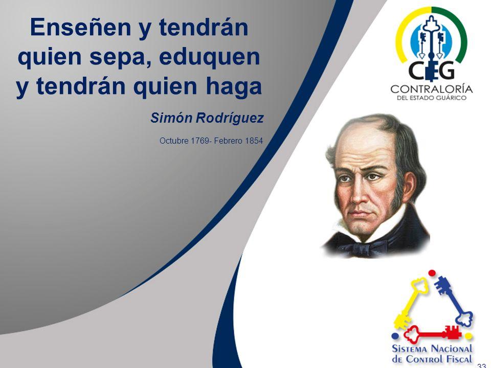 33 Enseñen y tendrán quien sepa, eduquen y tendrán quien haga Simón Rodríguez Octubre 1769- Febrero 1854