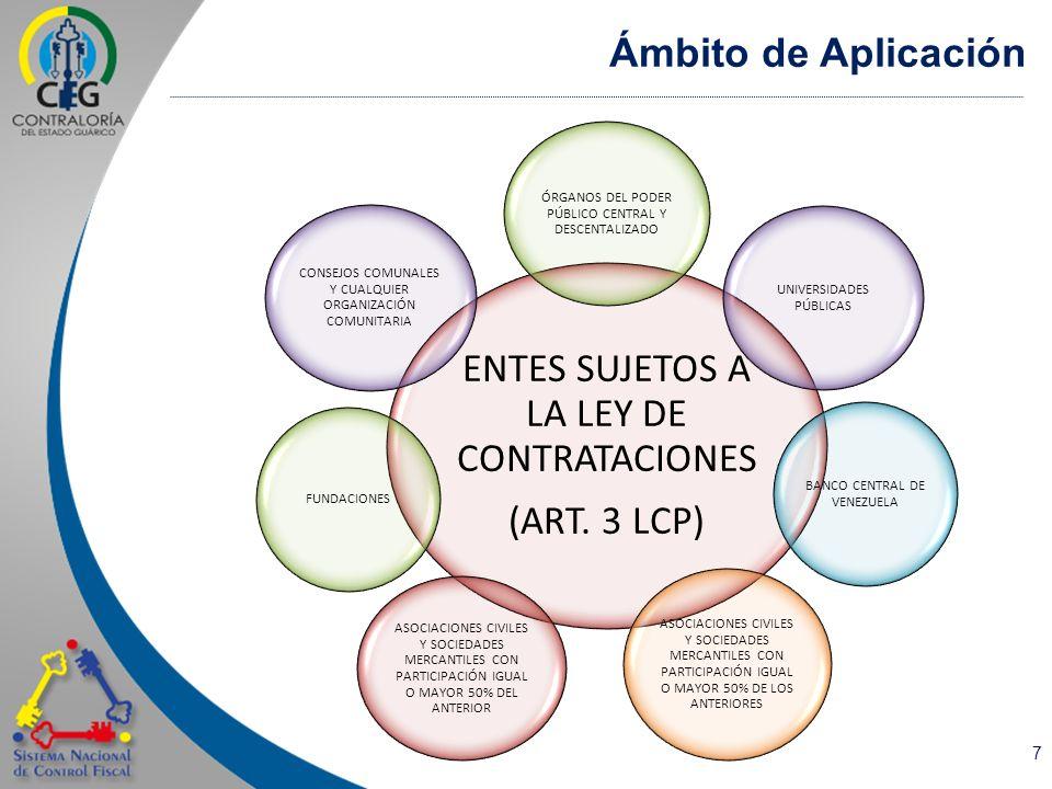 7 Ámbito de Aplicación Banco Central Venezuela ENTES SUJETOS A LA LEY DE CONTRATACIONES (ART. 3 LCP) ÓRGANOS DEL PODER PÚBLICO CENTRAL Y DESCENTALIZAD