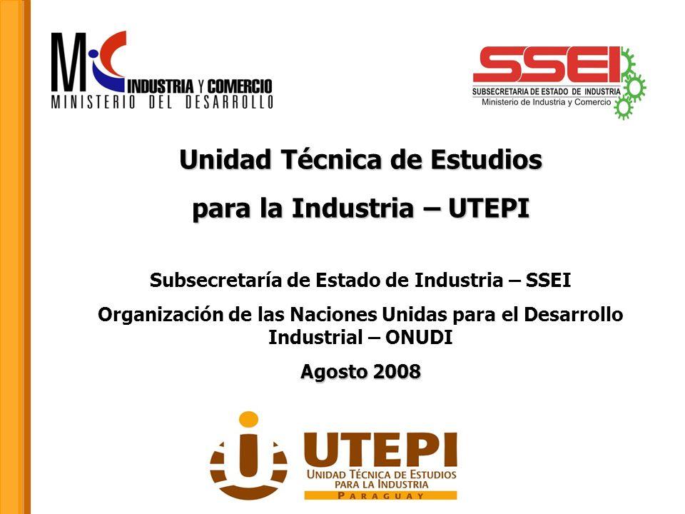Unidad Técnica de Estudios para la Industria – UTEPI Subsecretaría de Estado de Industria – SSEI Organización de las Naciones Unidas para el Desarroll