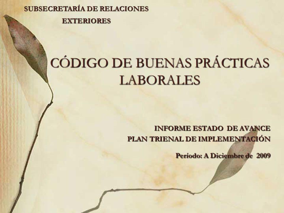 CÓDIGO DE BUENAS PRÁCTICAS LABORALES INFORME ESTADO DE AVANCE PLAN TRIENAL DE IMPLEMENTACIÓN Período: A Diciembre de 2009 SUBSECRETARÍA DE RELACIONES