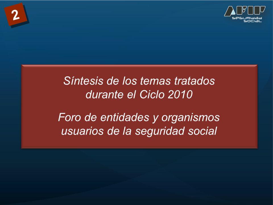 Síntesis de los temas tratados durante el Ciclo 2010 Foro de entidades y organismos usuarios de la seguridad social 2