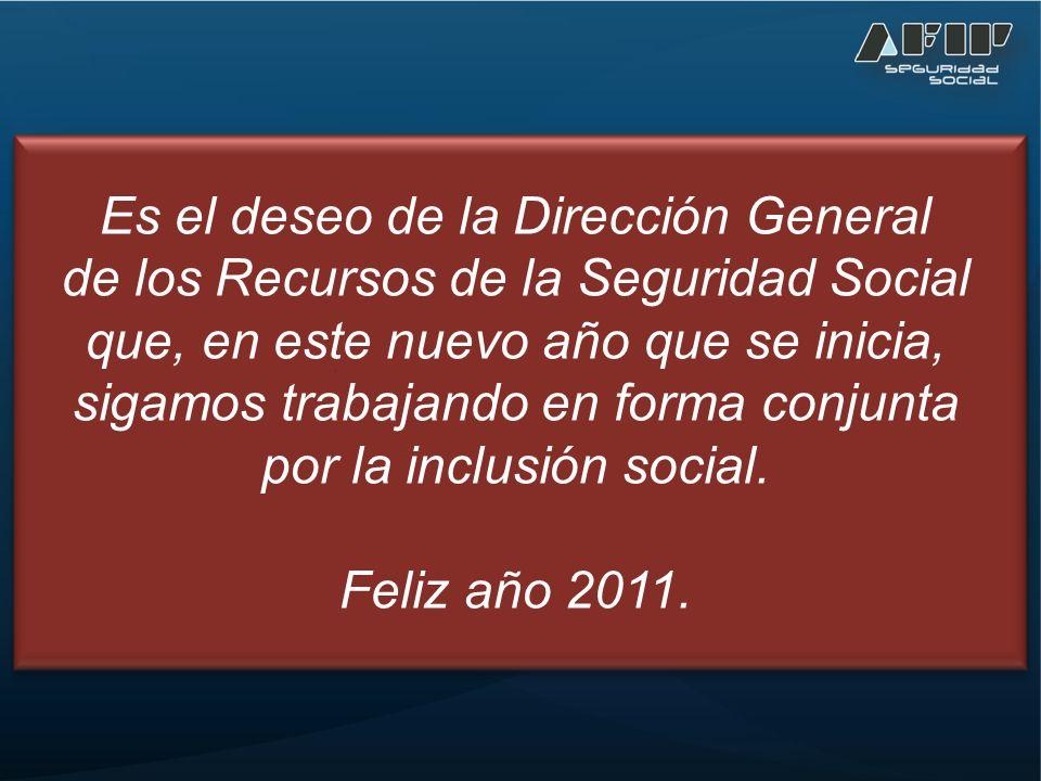 Es el deseo de la Dirección General de los Recursos de la Seguridad Social que, en este nuevo año que se inicia, sigamos trabajando en forma conjunta por la inclusión social.
