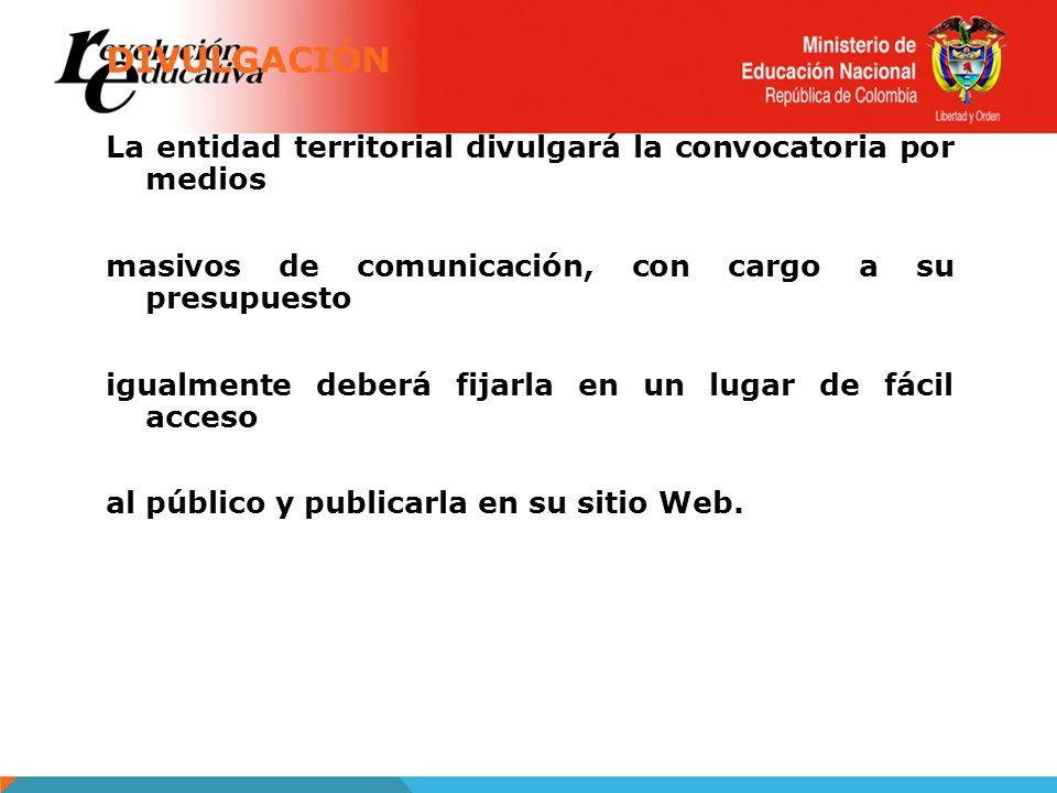 DIVULGACIÓN La entidad territorial divulgará la convocatoria por medios masivos de comunicación, con cargo a su presupuesto igualmente deberá fijarla