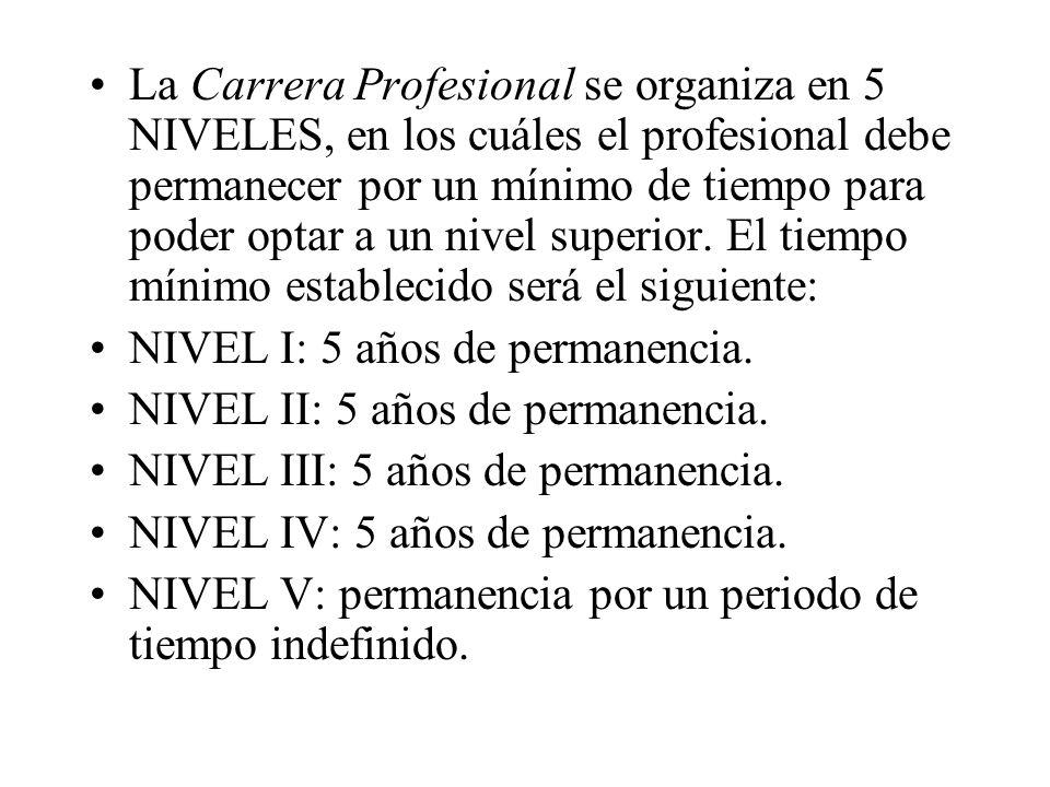 La Carrera Profesional se organiza en 5 NIVELES, en los cuáles el profesional debe permanecer por un mínimo de tiempo para poder optar a un nivel supe