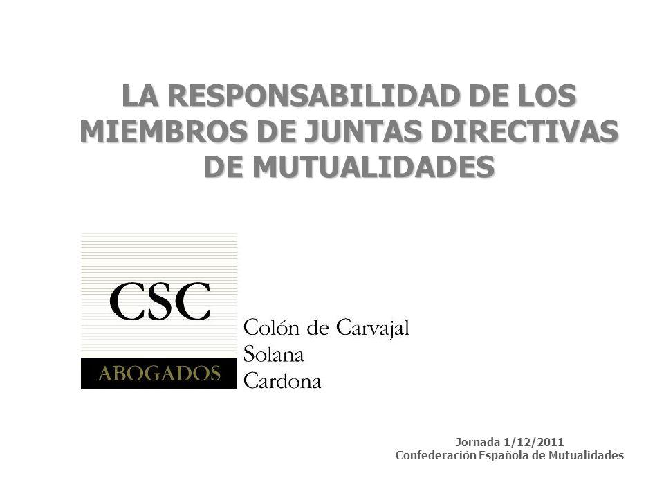 LA RESPONSABILIDAD DE LOS MIEMBROS DE JUNTAS DIRECTIVAS DE MUTUALIDADES Jornada 1/12/2011 Confederación Española de Mutualidades
