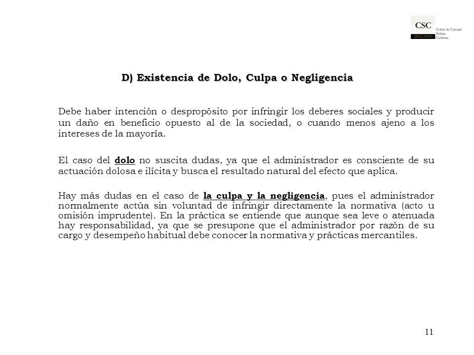 D) Existencia de Dolo, Culpa o Negligencia Debe haber intención o despropósito por infringir los deberes sociales y producir un daño en beneficio opue