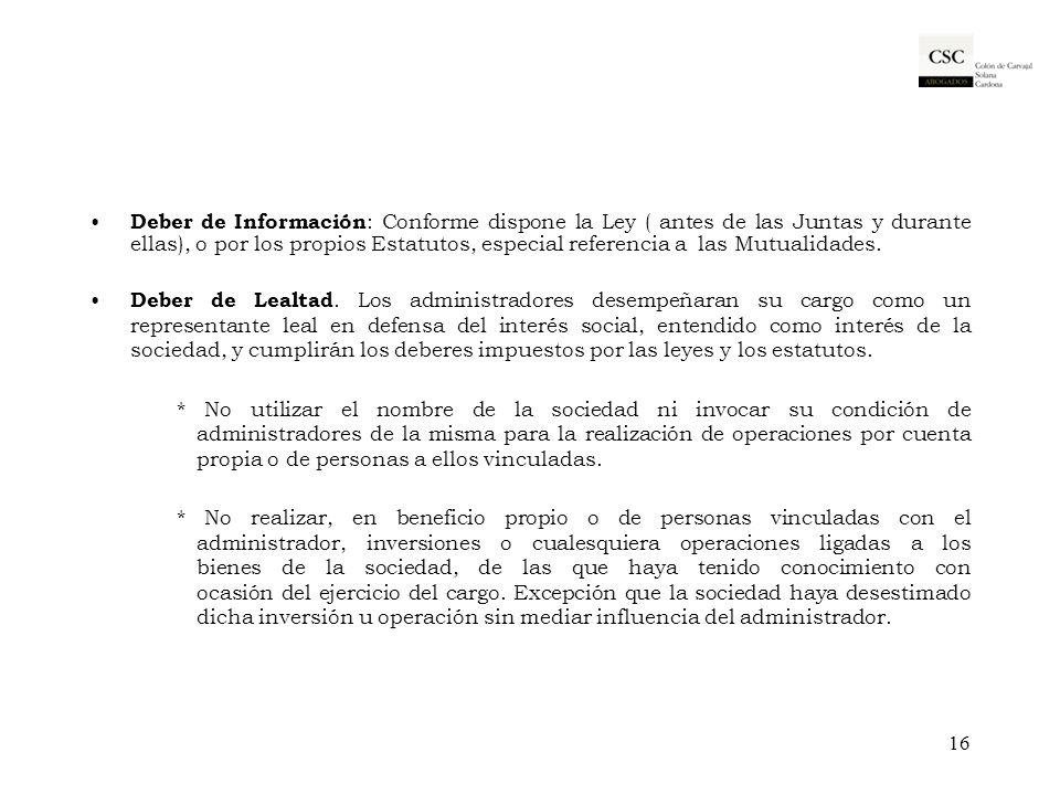 Deber de Información : Conforme dispone la Ley ( antes de las Juntas y durante ellas), o por los propios Estatutos, especial referencia a las Mutualid