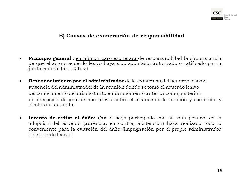 B) Causas de exoneración de responsabilidad Principio general : en ningún caso exonerará de responsabilidad la circunstancia de que el acto o acuerdo