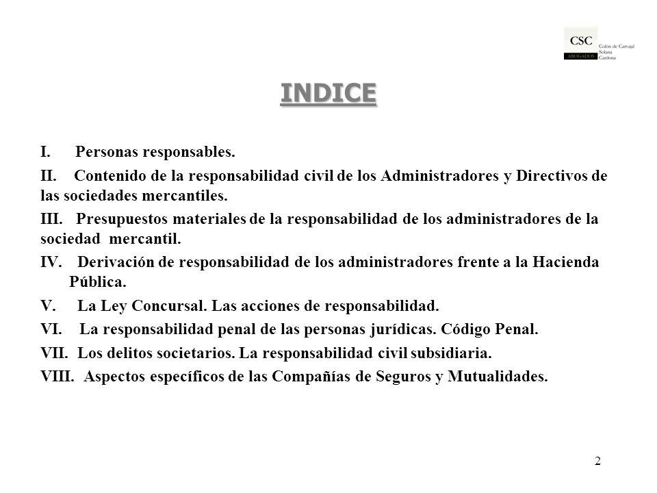 INDICE I. Personas responsables. II. Contenido de la responsabilidad civil de los Administradores y Directivos de las sociedades mercantiles. III. Pre