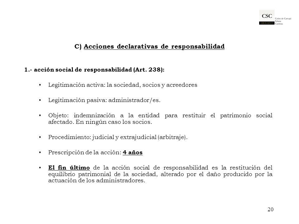 C) Acciones declarativas de responsabilidad 1.- acción social de responsabilidad (Art. 238): Legitimación activa: la sociedad, socios y acreedores Leg