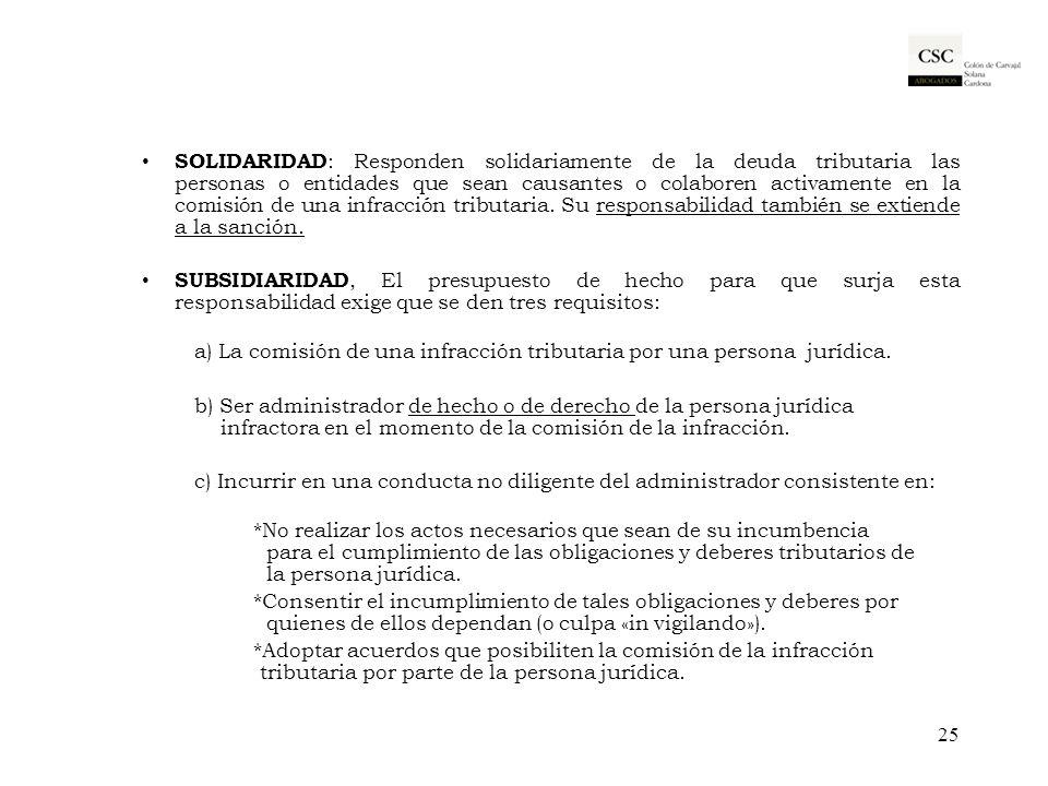 SOLIDARIDAD : Responden solidariamente de la deuda tributaria las personas o entidades que sean causantes o colaboren activamente en la comisión de un