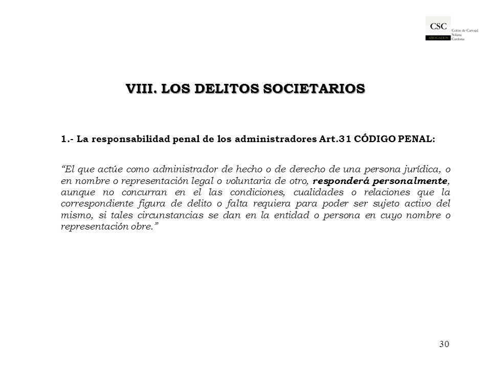 VIII. LOS DELITOS SOCIETARIOS 1.- La responsabilidad penal de los administradores Art.31 CÓDIGO PENAL: El que actúe como administrador de hecho o de d