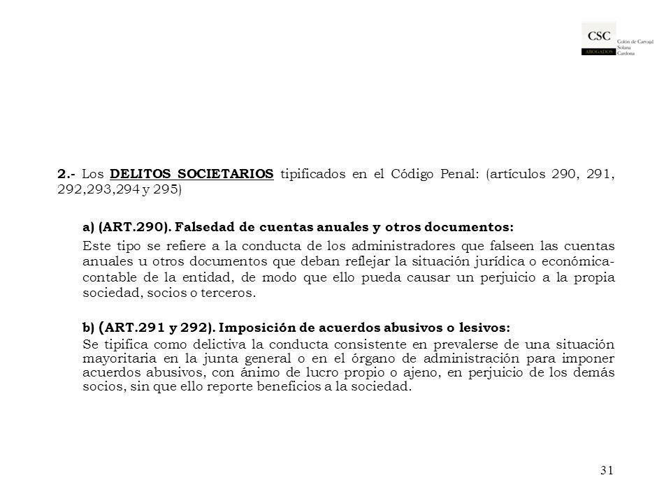 2.- Los DELITOS SOCIETARIOS tipificados en el Código Penal: (artículos 290, 291, 292,293,294 y 295) a) (ART.290). Falsedad de cuentas anuales y otros