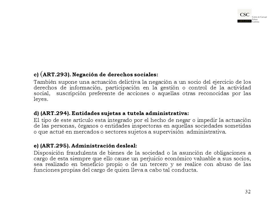 c) ( ART.293). Negación de derechos sociales: También supone una actuación delictiva la negación a un socio del ejercicio de los derechos de informaci