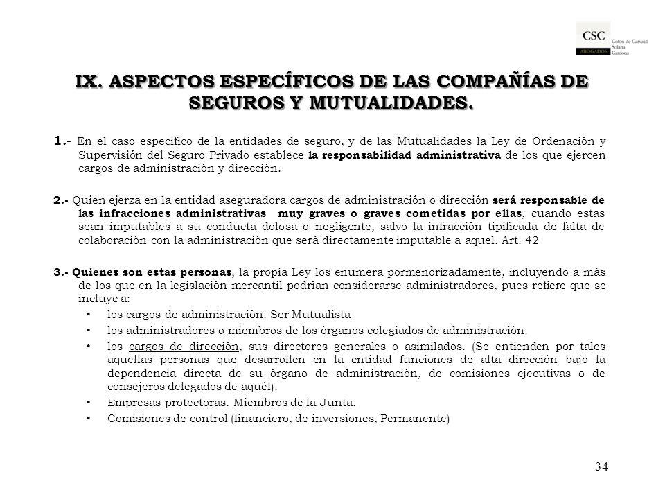 IX. ASPECTOS ESPECÍFICOS DE LAS COMPAÑÍAS DE SEGUROS Y MUTUALIDADES. 1.- En el caso especifico de la entidades de seguro, y de las Mutualidades la Ley